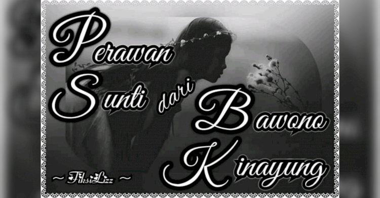 [Cerbung] Perawan Sunti dari Bawono Kinayung - Prolog